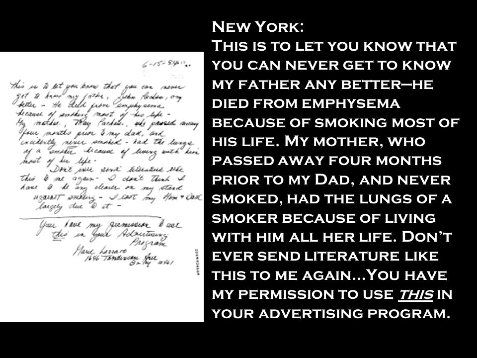 New York: This is to let you know that you can never get to know my father any better—he died from emphysema because of smoking most of his life.