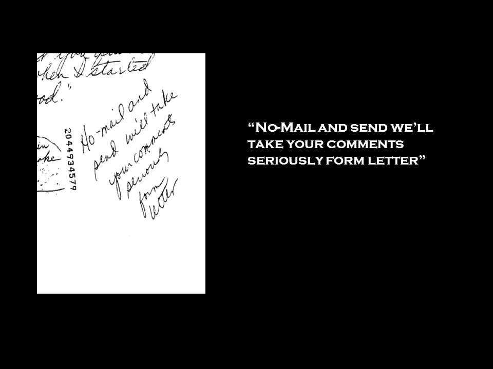 No-Mail and send we'll take your comments seriously form letter