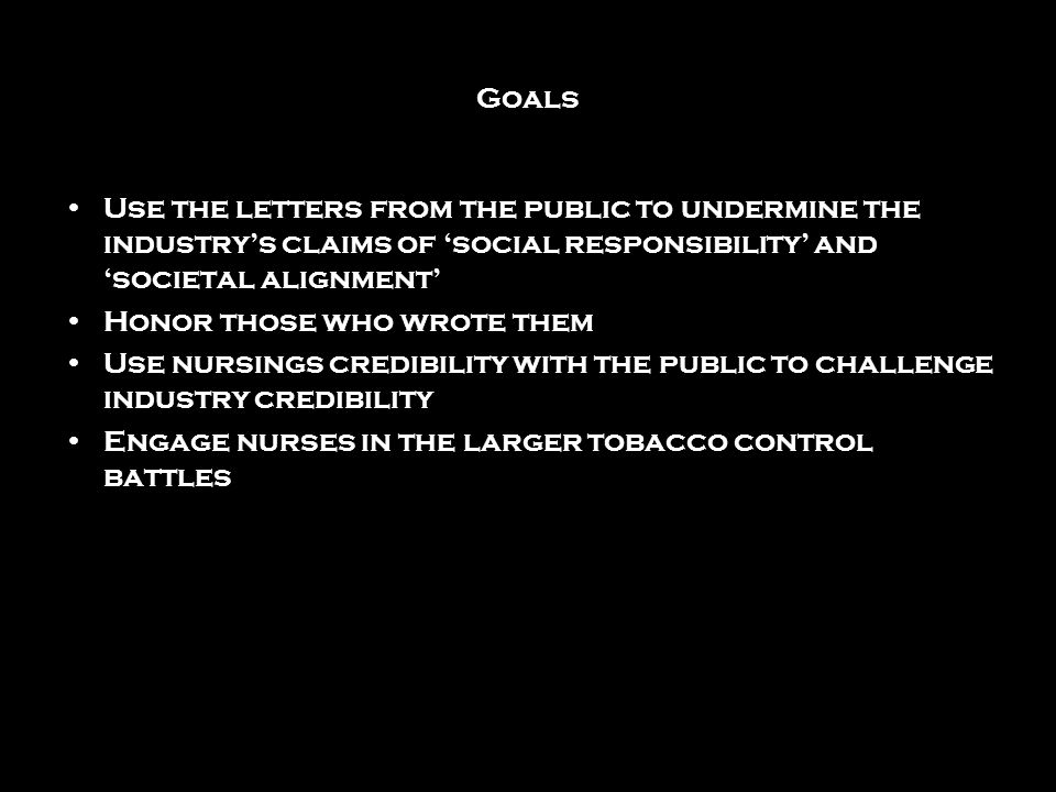 Goals Use the letters from the public to undermine the industry's claims of 'social responsibility' and 'societal alignment'