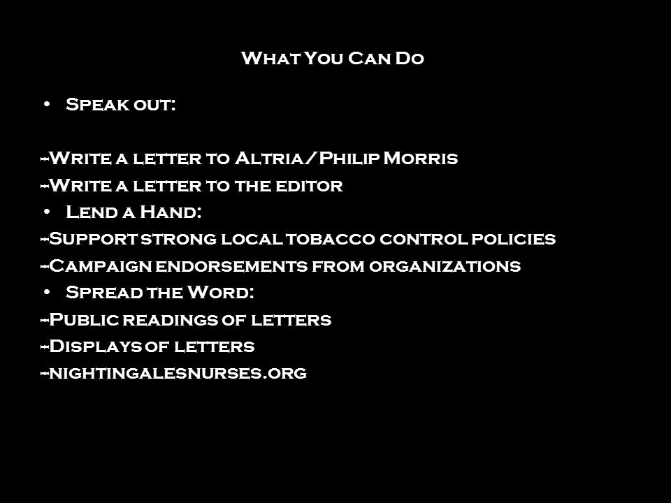 What You Can Do Speak out: --Write a letter to Altria/Philip Morris. --Write a letter to the editor.