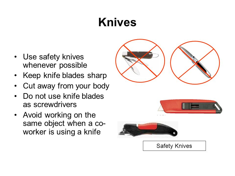Knives Use safety knives whenever possible Keep knife blades sharp