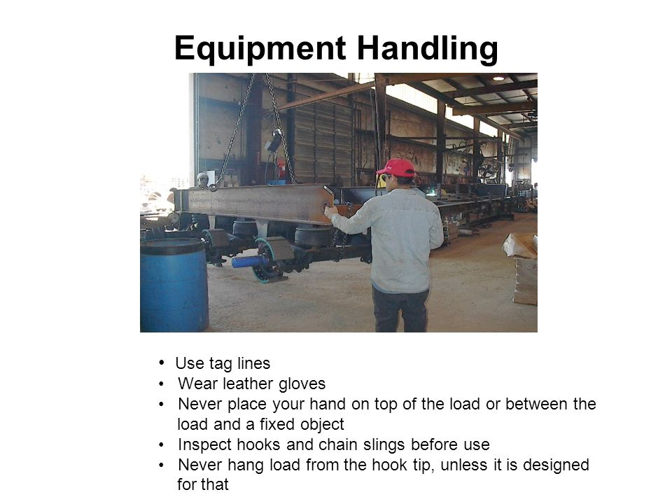 Equipment Handling Use tag lines Wear leather gloves