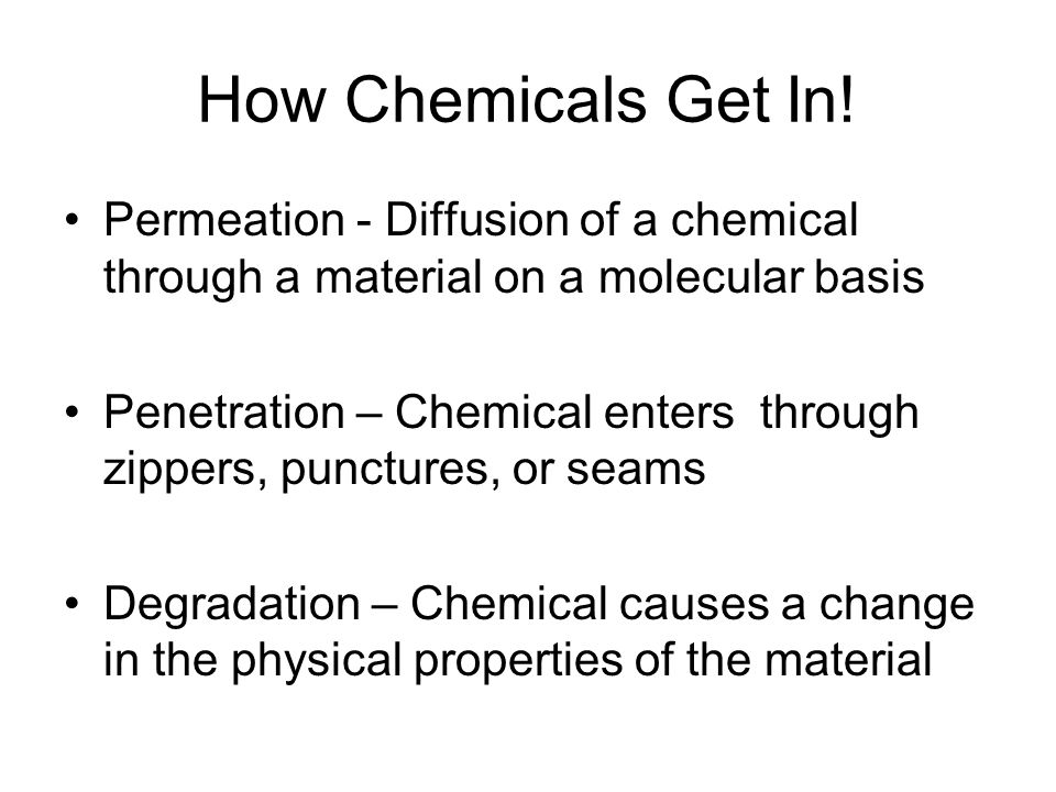 How Chemicals Get In! Permeation - Diffusion of a chemical through a material on a molecular basis.