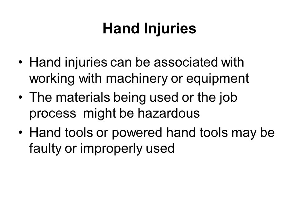 Hand Injuries Hand injuries can be associated with working with machinery or equipment.