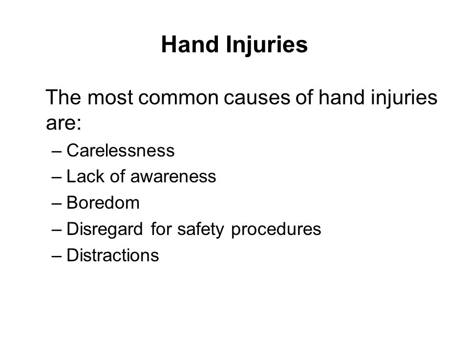 Hand Injuries The most common causes of hand injuries are: