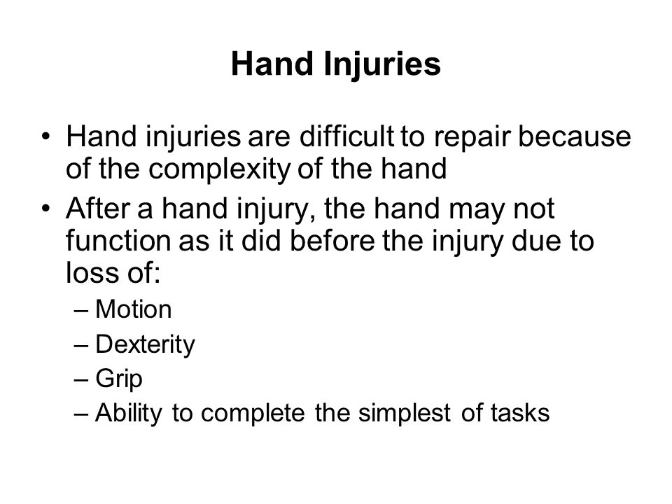 Hand Injuries Hand injuries are difficult to repair because of the complexity of the hand.