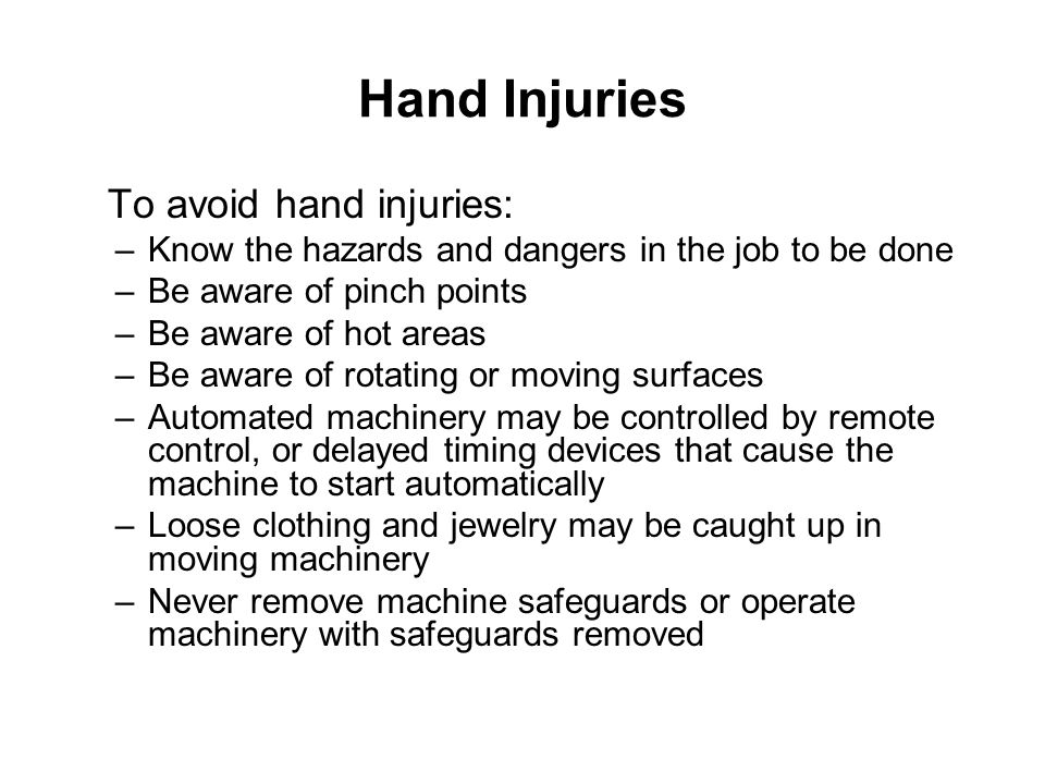 Hand Injuries To avoid hand injuries: