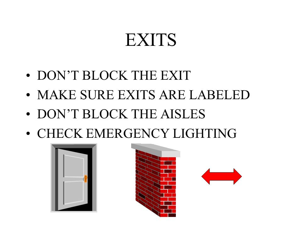 EXITS DON'T BLOCK THE EXIT MAKE SURE EXITS ARE LABELED