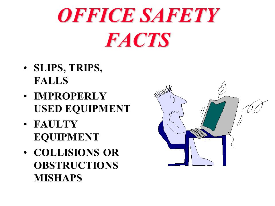 OFFICE SAFETY FACTS SLIPS, TRIPS, FALLS IMPROPERLY USED EQUIPMENT