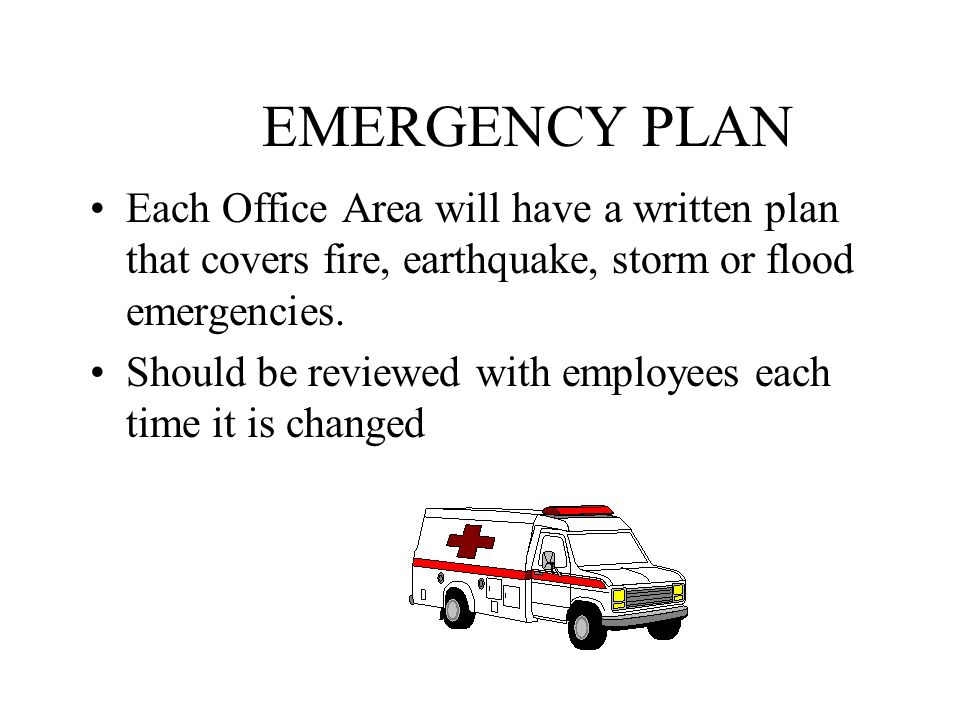 EMERGENCY PLAN Each Office Area will have a written plan that covers fire, earthquake, storm or flood emergencies.