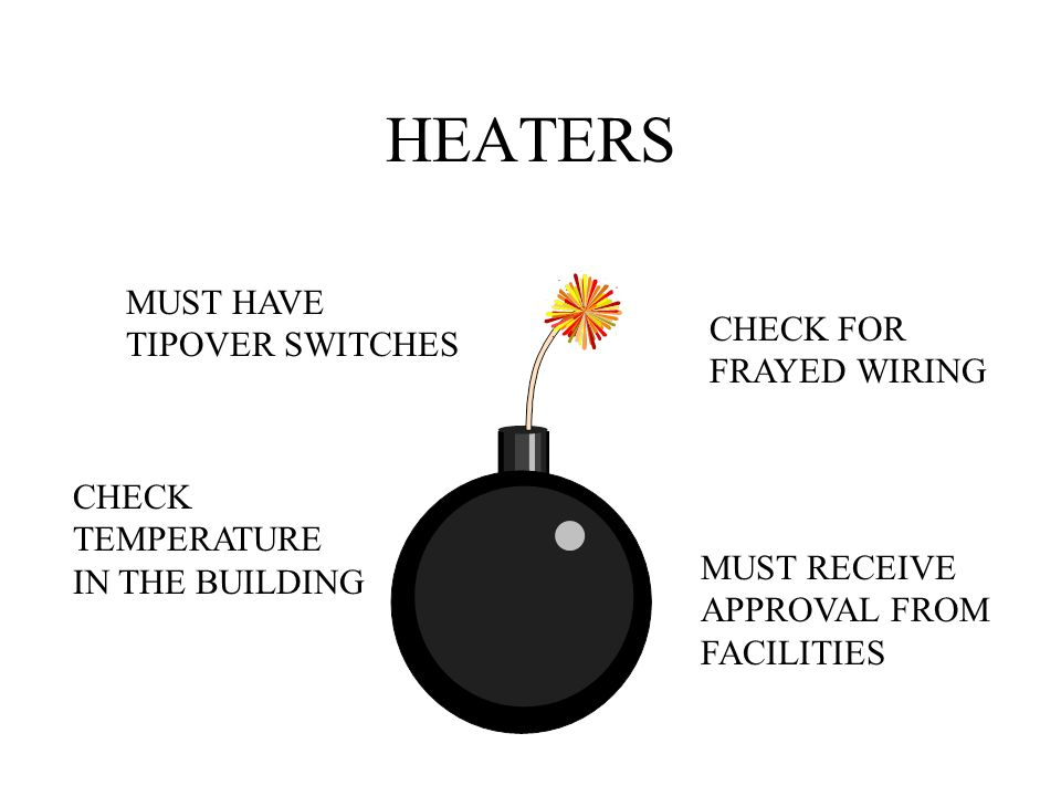 HEATERS MUST HAVE TIPOVER SWITCHES CHECK FOR FRAYED WIRING CHECK