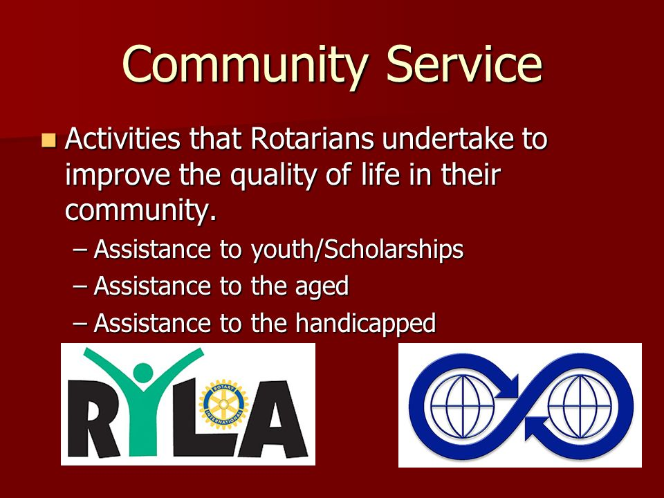 Community ServiceActivities that Rotarians undertake to improve the quality of life in their community.