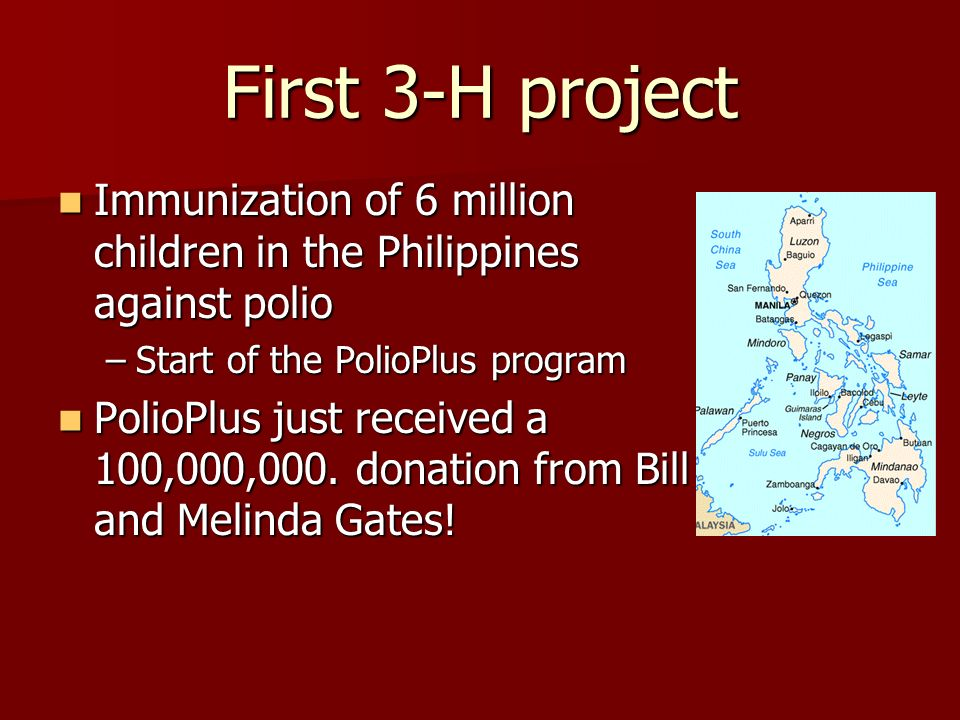First 3-H project Immunization of 6 million children in the Philippines against polio. Start of the PolioPlus program.