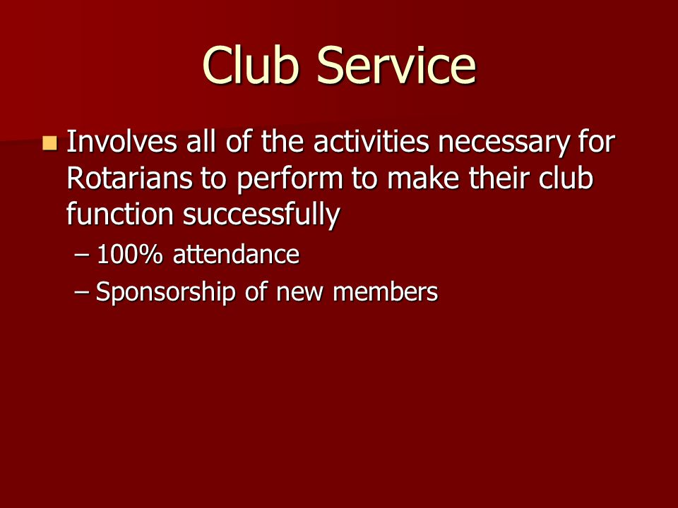 Club Service Involves all of the activities necessary for Rotarians to perform to make their club function successfully.
