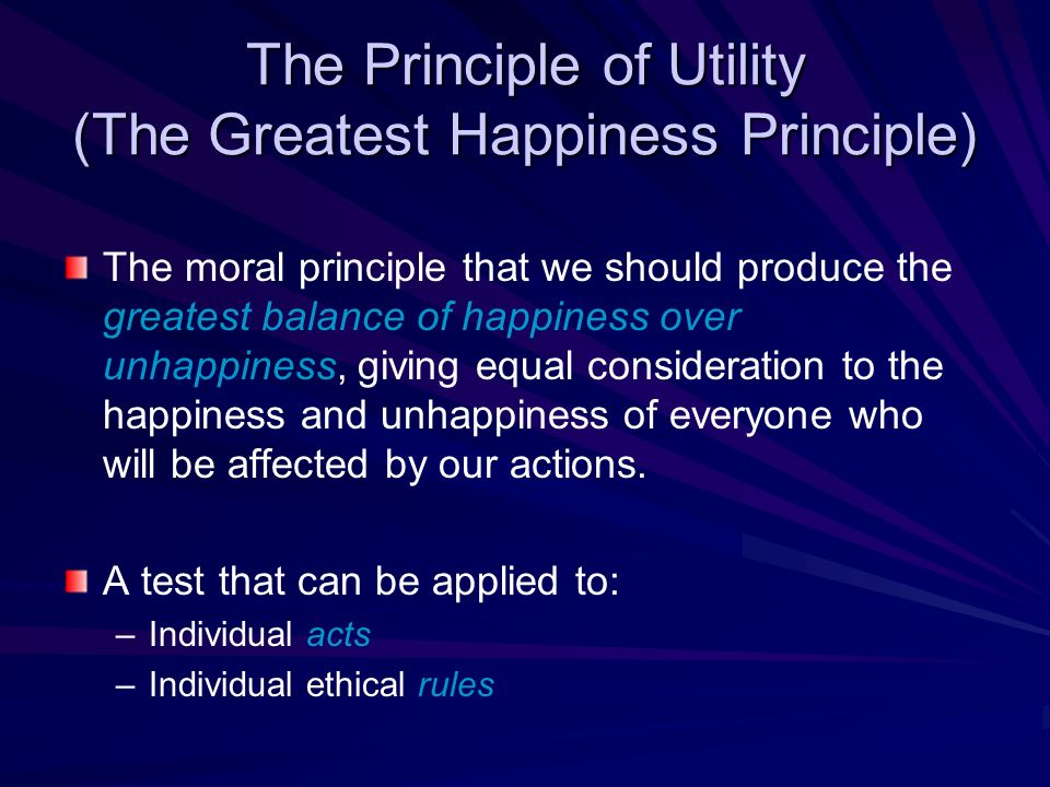 the greatest happiness principle 1 quote have been tagged as greatest-happiness-principle: john stuart mill: 'the creed which accepts as the foundation of morals, utility, or the greates.