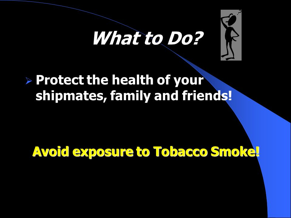 What to Do Protect the health of your shipmates, family and friends!