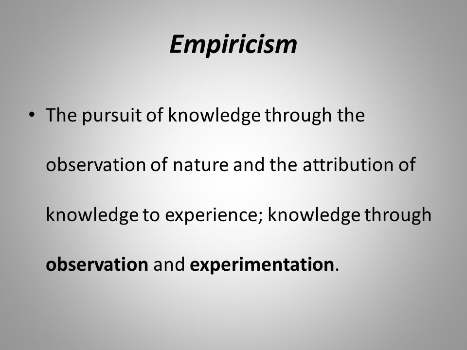 the concept of empiricism and the philosophy of experience Overview philosophy means love of wisdom it is made up of two greek words, philo, meaning love, and sophos, meaning wisdomphilosophy helps teachers to reflect on key issues and concepts in education, usually through such.
