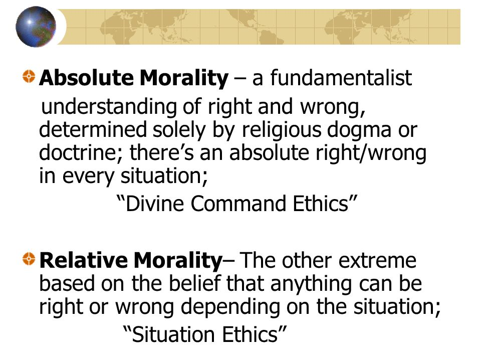 are moral values absolute or relative Standards and values are relative to the culture false in any absolute sense, but only relative to forms of moral relativism is that moral.