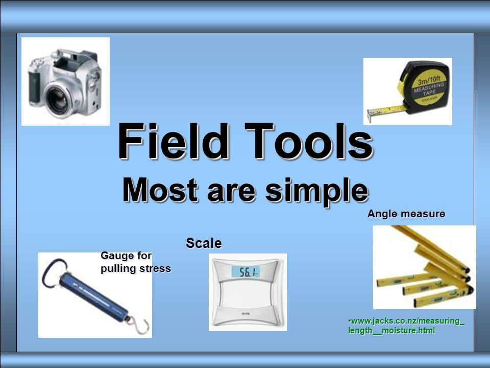 Field Tools Most are simple