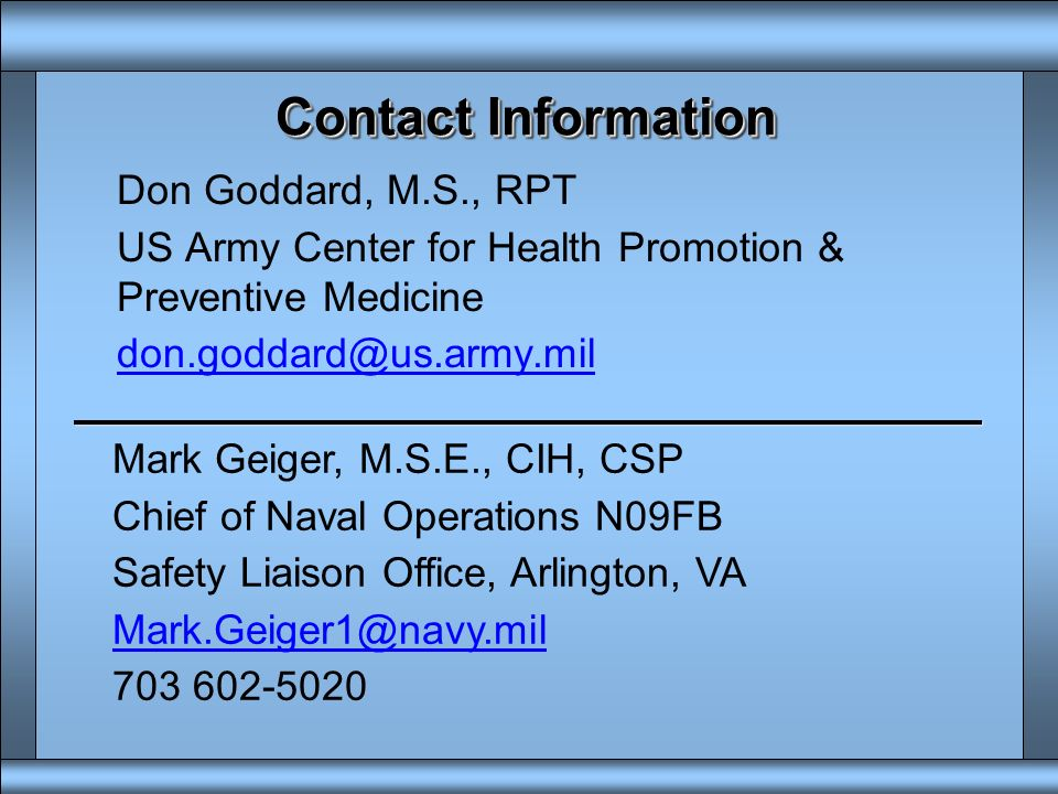 Contact InformationDon Goddard, M.S., RPT. US Army Center for Health Promotion & Preventive Medicine.