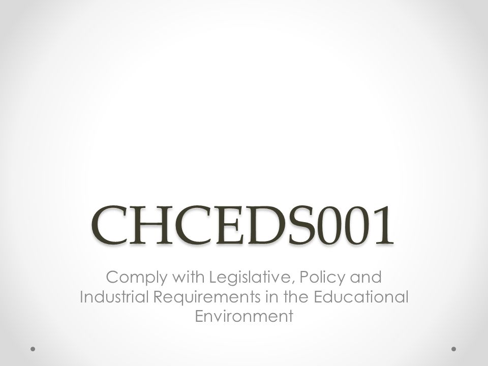 comply with legislative policy and industrial requirements in the education environment Chceds001 comply with legislative, policy and industrial requirements in the education environment (release 3) (pre-order due.
