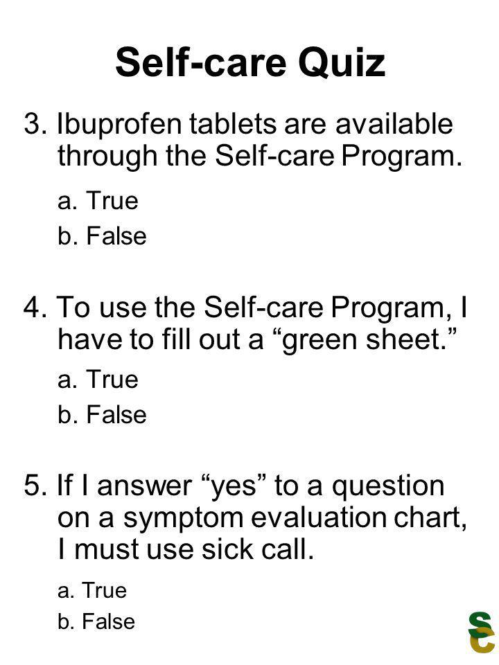 Self-care Quiz 3. Ibuprofen tablets are available through the Self-care Program. a. True. b. False.