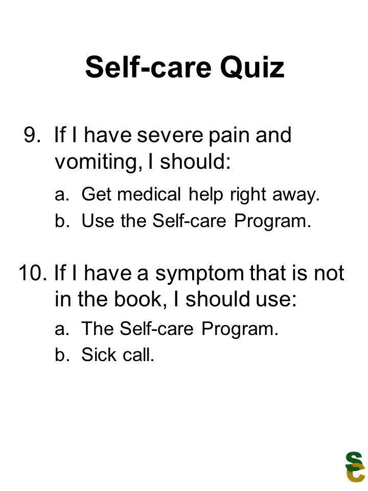 Self-care Quiz a. Get medical help right away.