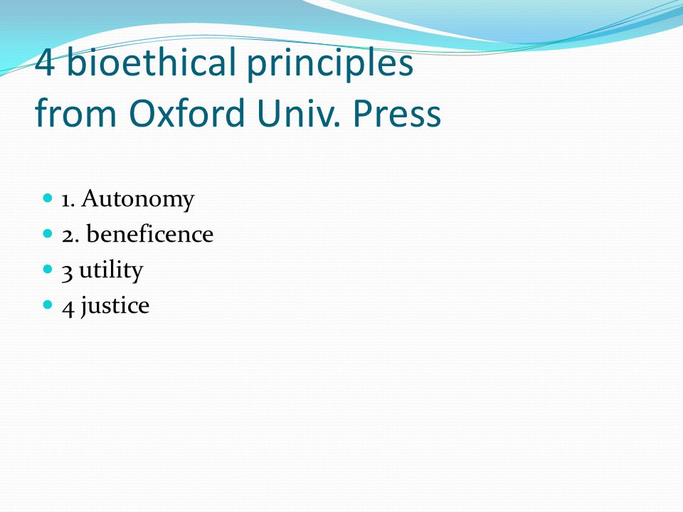 bioethical principles The four principles of biomedical ethics: a foundation for current bioethical debate dana j lawrence, dc, mmededa abstract objective: to provide an overview of the four principles originally developed by thomas beauchamp and james childress are now used in modern bioethical decision-making and debate and to describe several challenges to their premier status in bioethics.