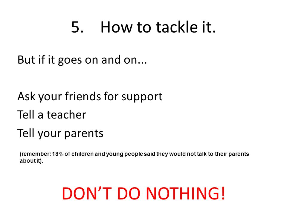 DON'T DO NOTHING! 5. How to tackle it. But if it goes on and on...
