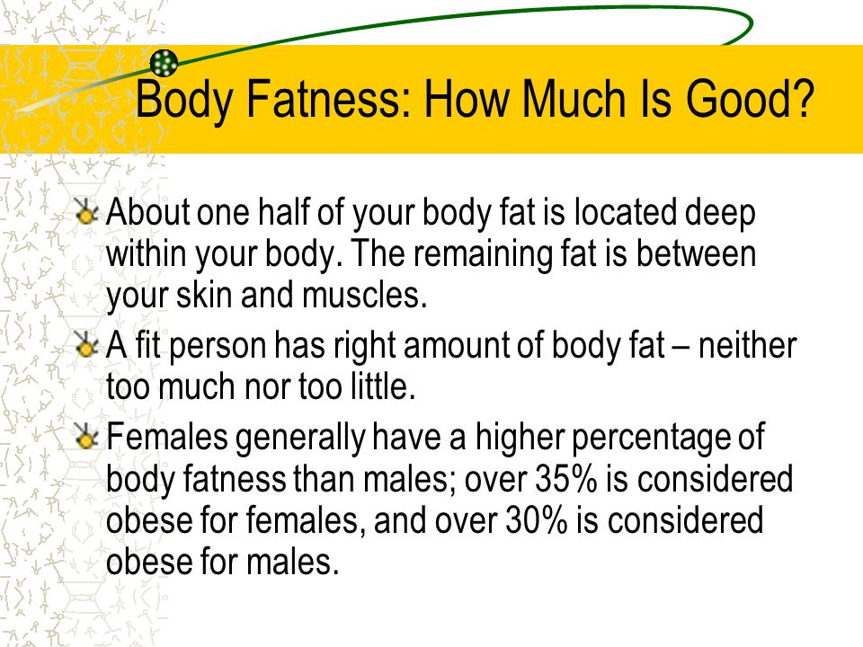 Body Fatness: How Much Is Good