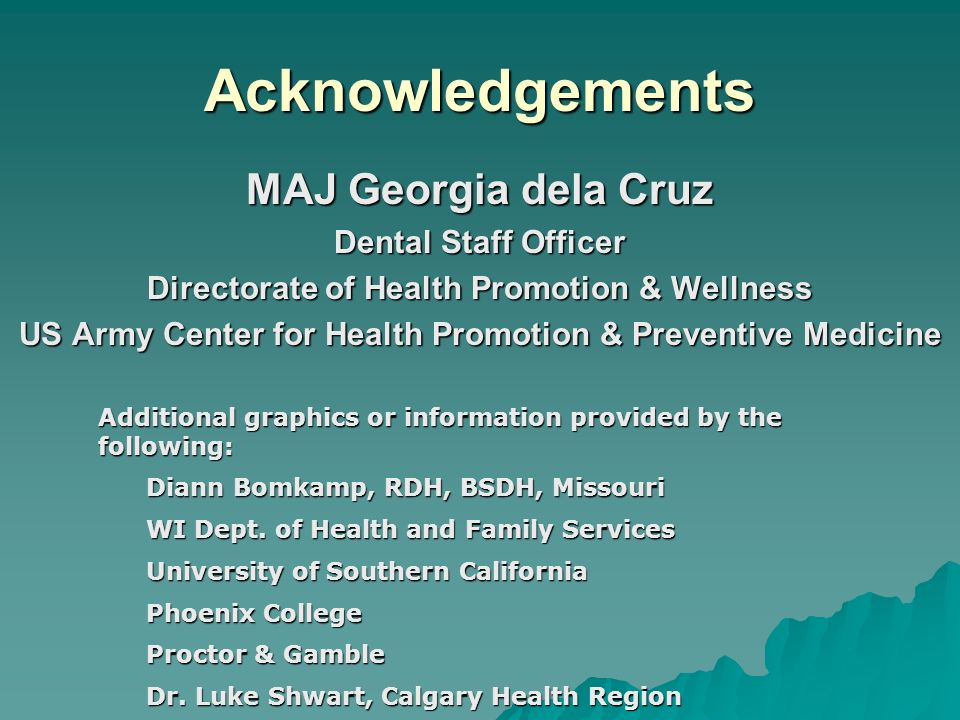 Acknowledgements MAJ Georgia dela Cruz Dental Staff Officer
