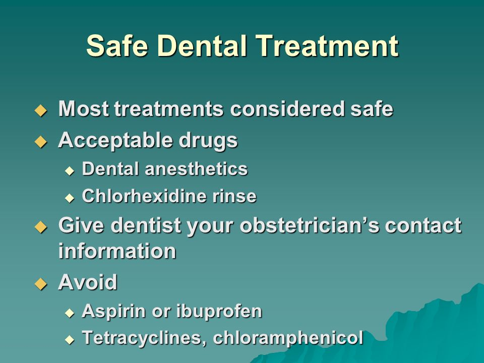 Safe Dental Treatment Most treatments considered safe Acceptable drugs