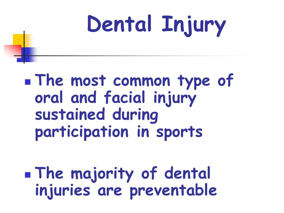 Dental Injury The most common type of oral and facial injury sustained during participation in sports.