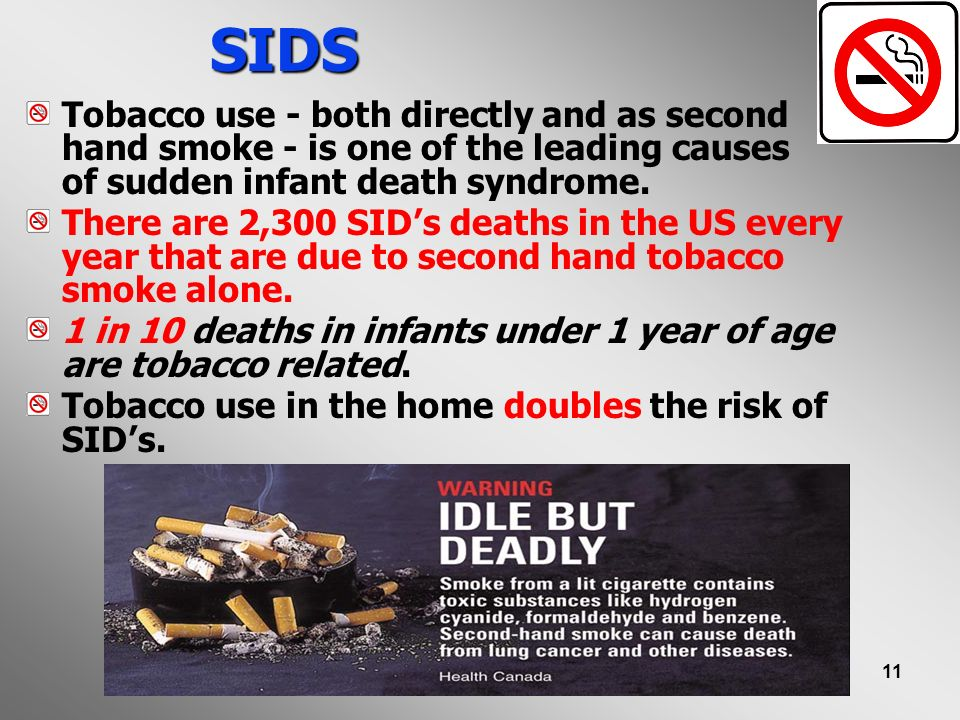 SIDS Tobacco use - both directly and as second hand smoke - is one of the leading causes of sudden infant death syndrome.