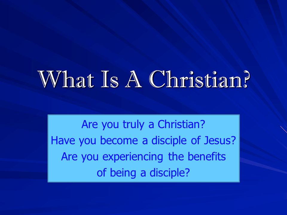 Are you truly a Christian Have you become a disciple of Jesus