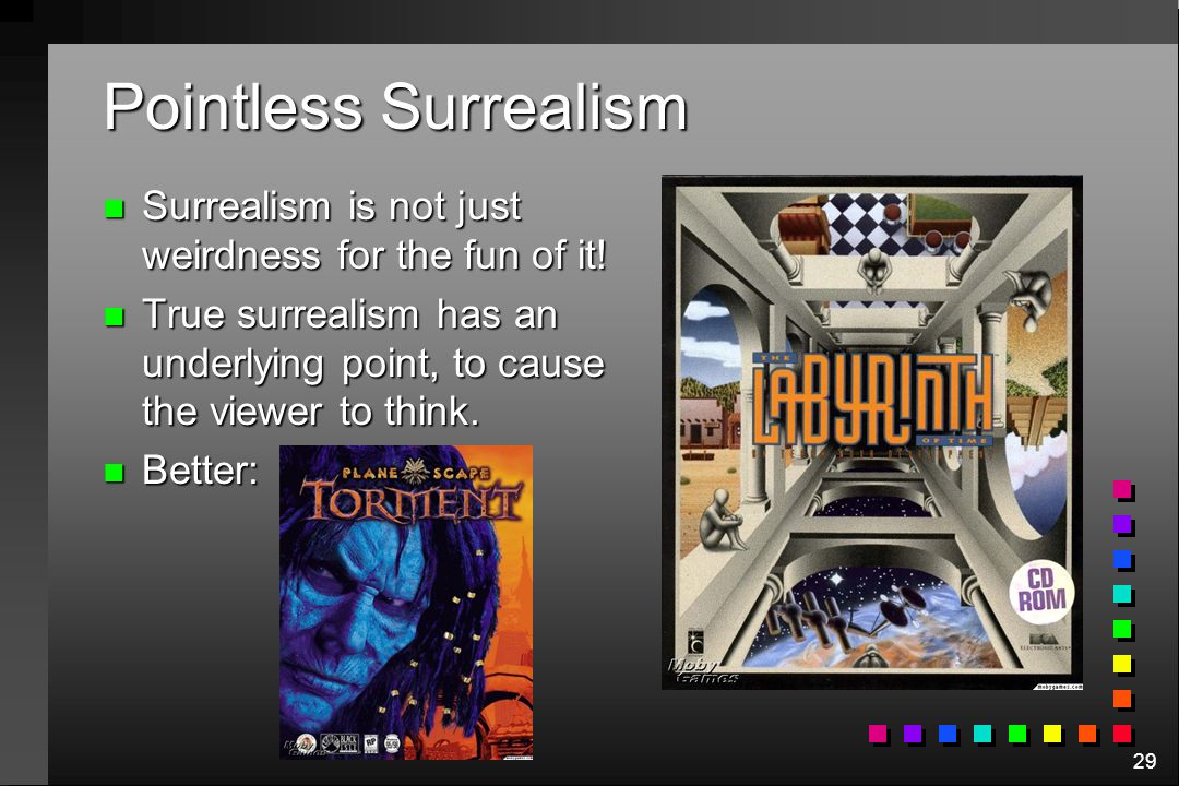 Pointless Surrealism Surrealism is not just weirdness for the fun of it! True surrealism has an underlying point, to cause the viewer to think.