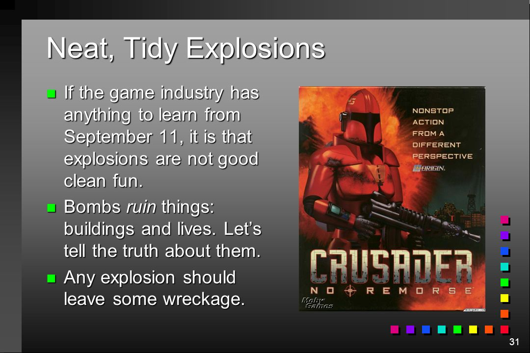 Neat, Tidy Explosions If the game industry has anything to learn from September 11, it is that explosions are not good clean fun.