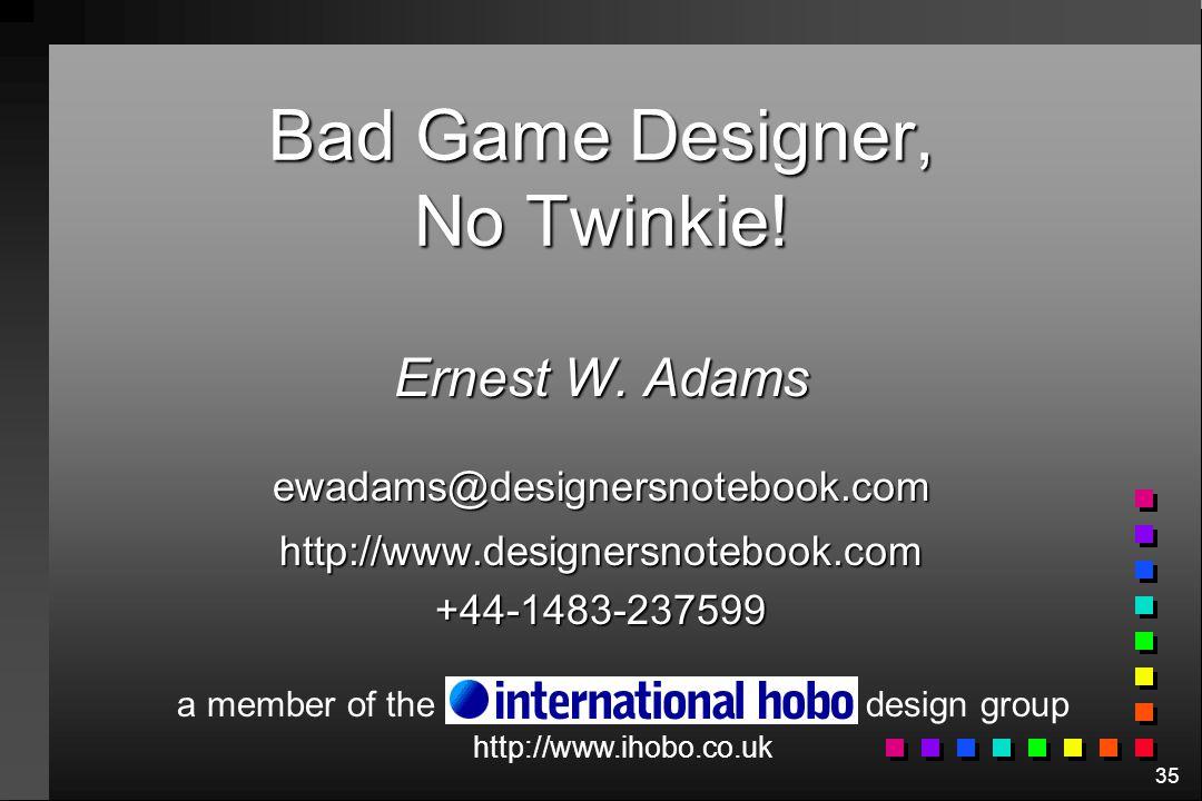 Bad Game Designer, No Twinkie!