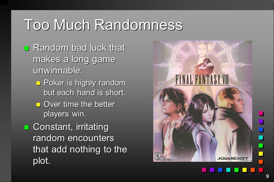 Too Much Randomness Random bad luck that makes a long game unwinnable.