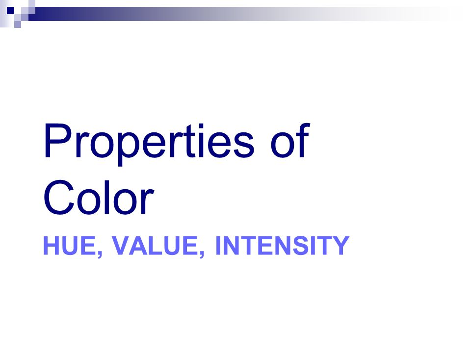 Properties of Color Hue, Value, Intensity