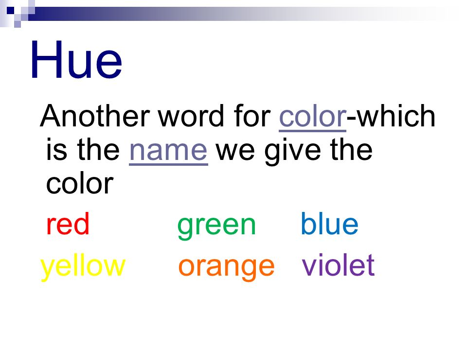 Hue Another word for color-which is the name we give the color.