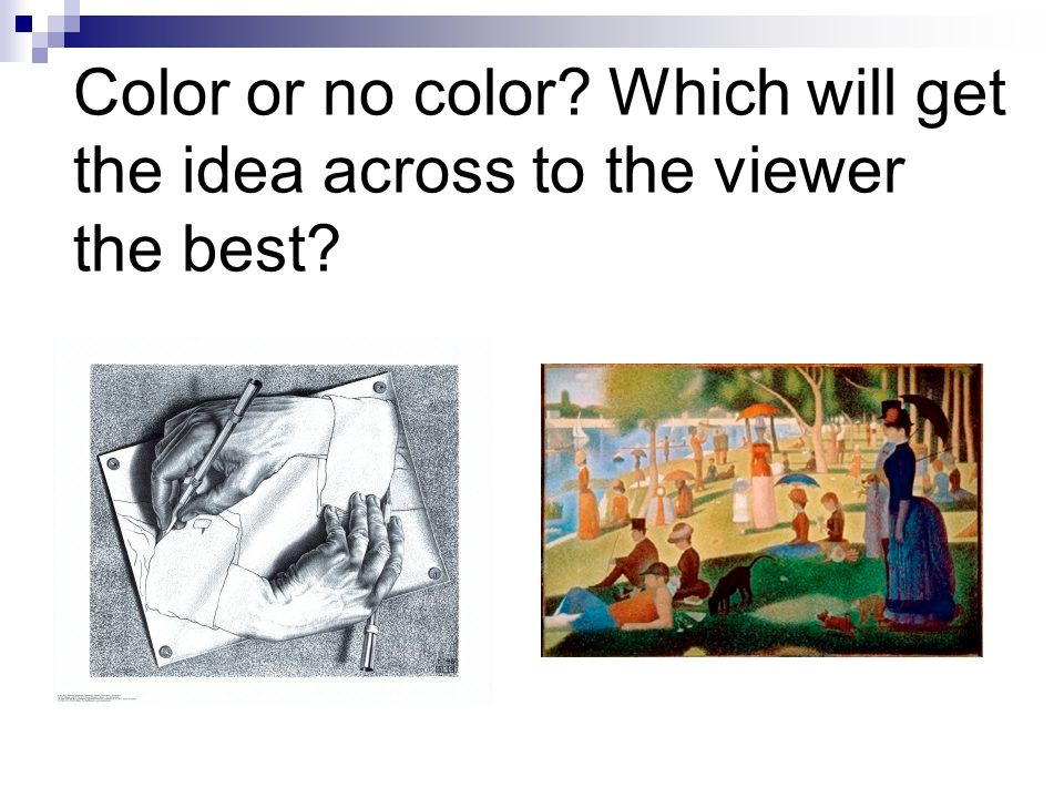 Color or no color Which will get the idea across to the viewer the best