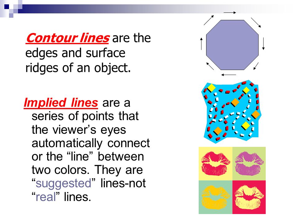 Contour lines are the edges and surface ridges of an object.