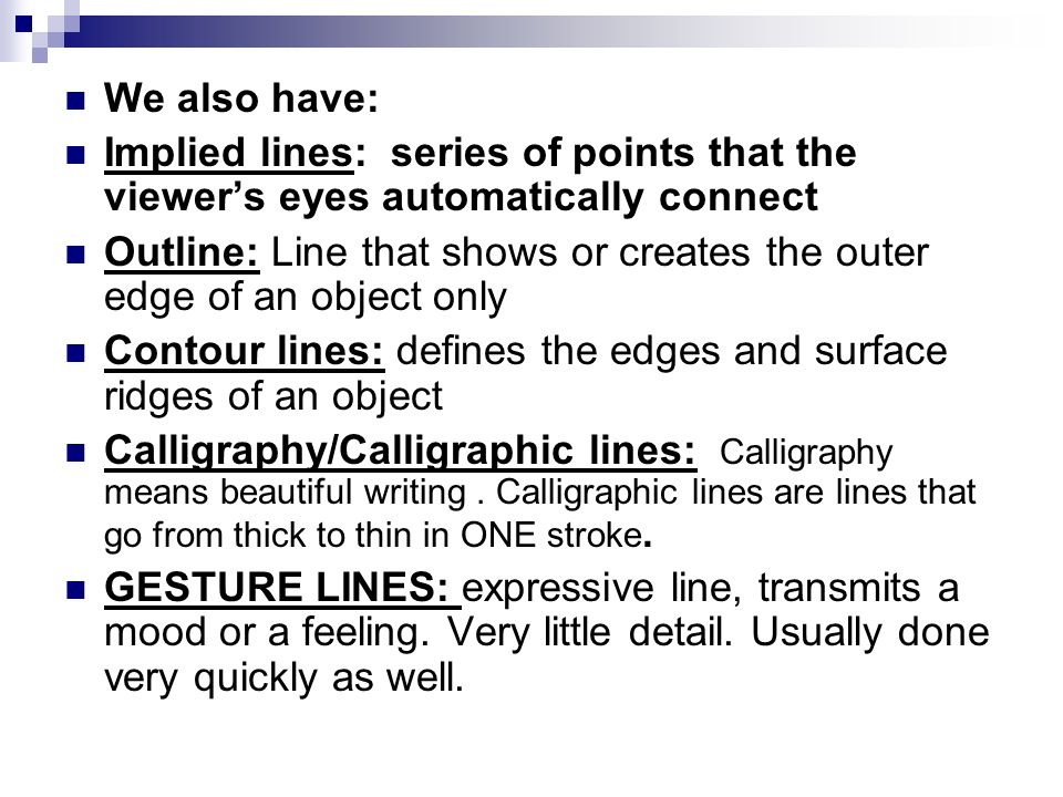 We also have: Implied lines: series of points that the viewer's eyes automatically connect.