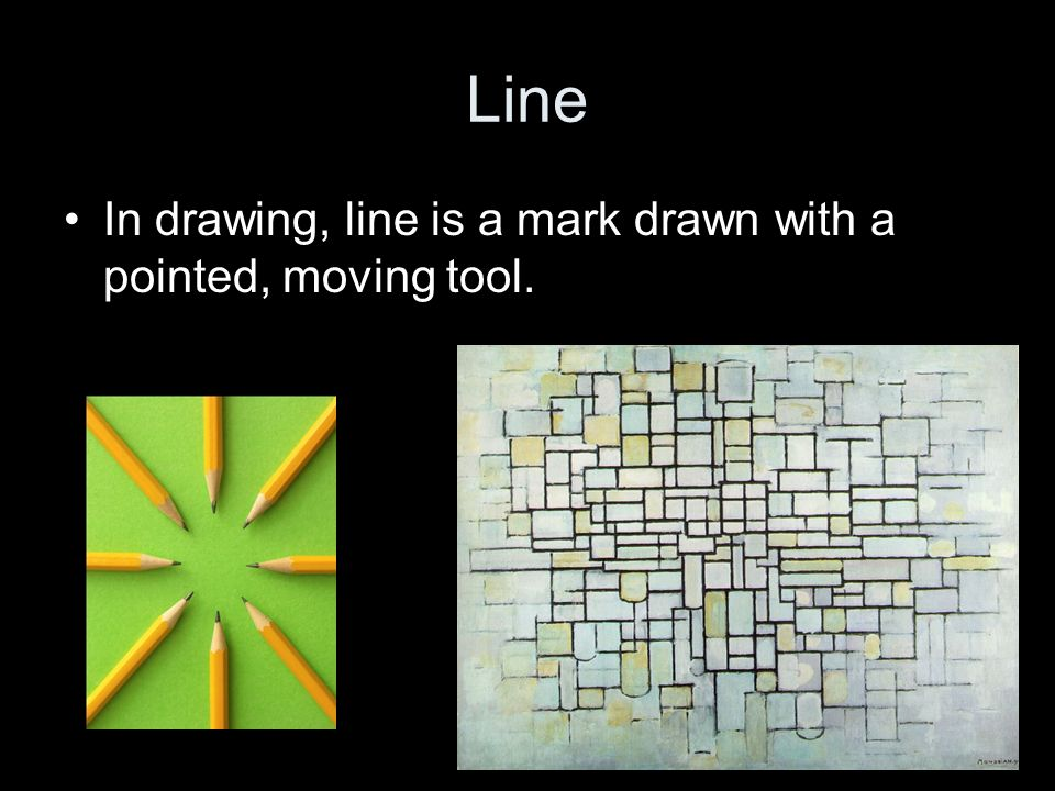 Line In drawing, line is a mark drawn with a pointed, moving tool.