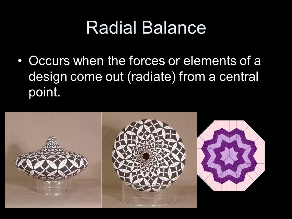 Radial Balance Occurs when the forces or elements of a design come out (radiate) from a central point.