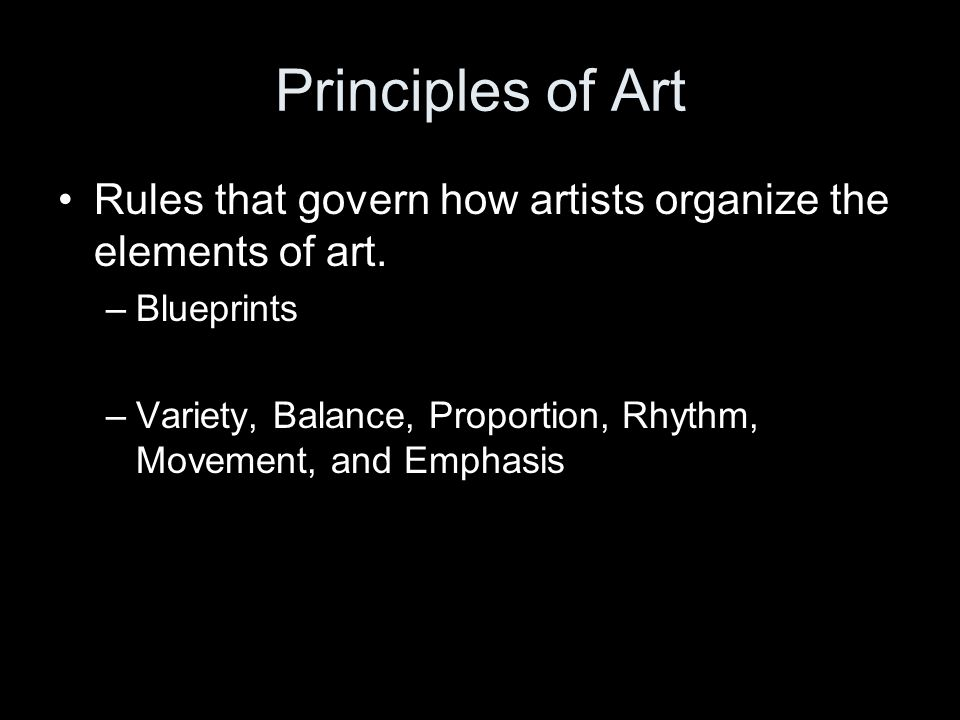 Principles of Art Rules that govern how artists organize the elements of art. Blueprints.