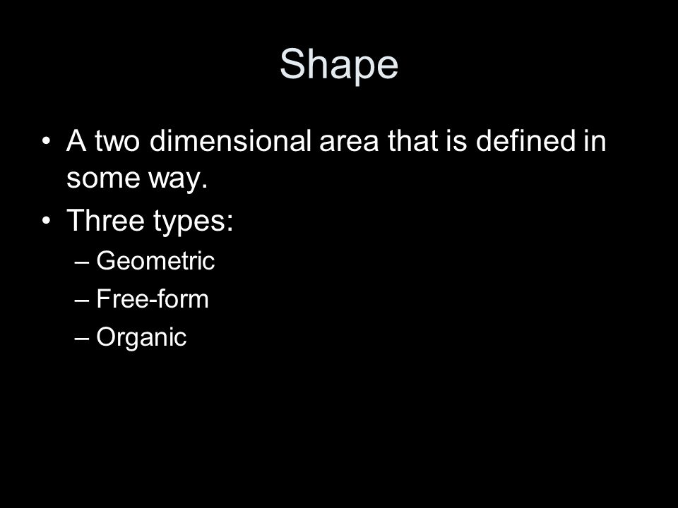 Shape A two dimensional area that is defined in some way. Three types: