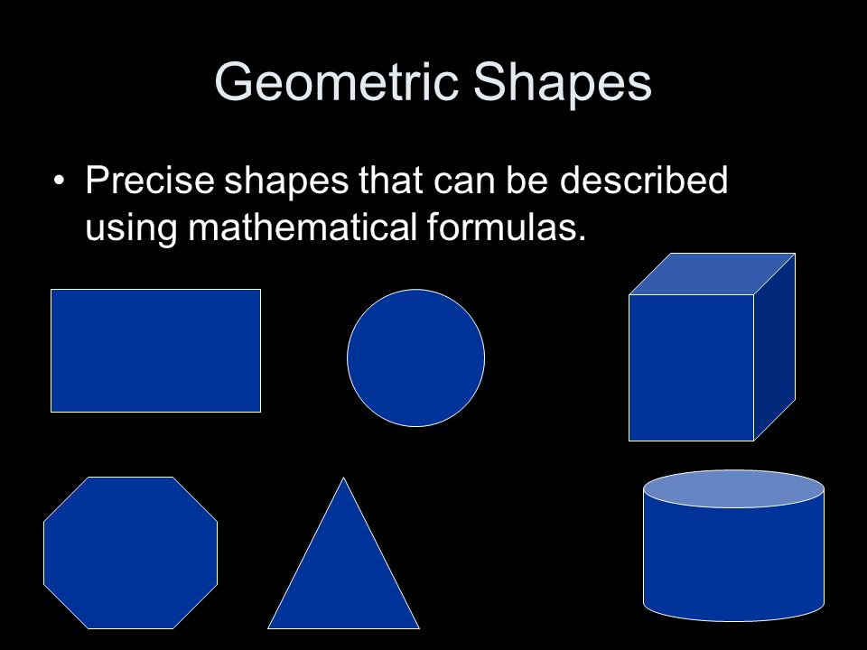 Geometric Shapes Precise shapes that can be described using mathematical formulas.