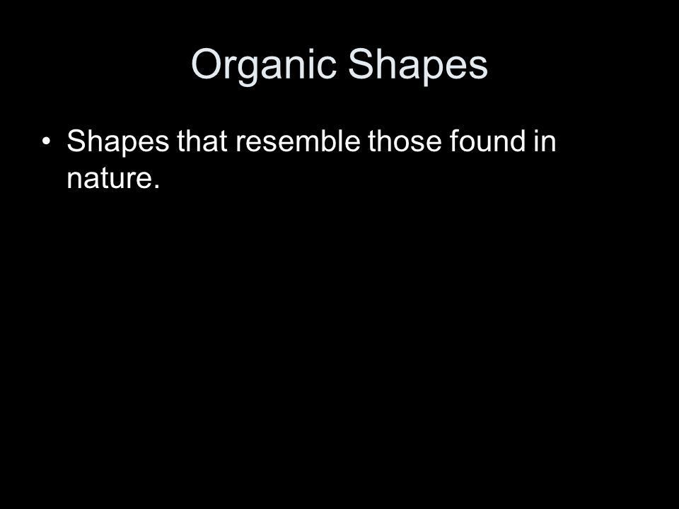 Organic Shapes Shapes that resemble those found in nature.